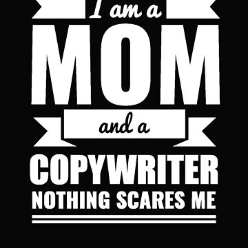 Mom Copywriter Nothing Scares me Mama Mother's Day Graduation by losttribe