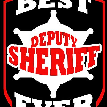 Funny Deputy Sheriff Best Ever Gift Police Officer by kh123856