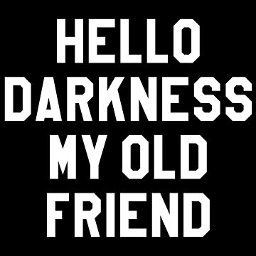 HELLO DARKNESS MY OLD FRIEND by limitlezz