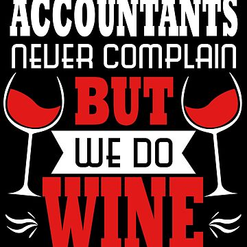 Accountant CPA Wine Lover Funny Accounting Major by kh123856
