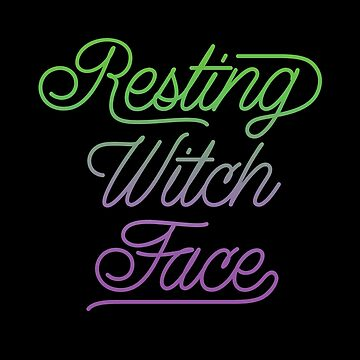 Resting Witch Face by kjanedesigns