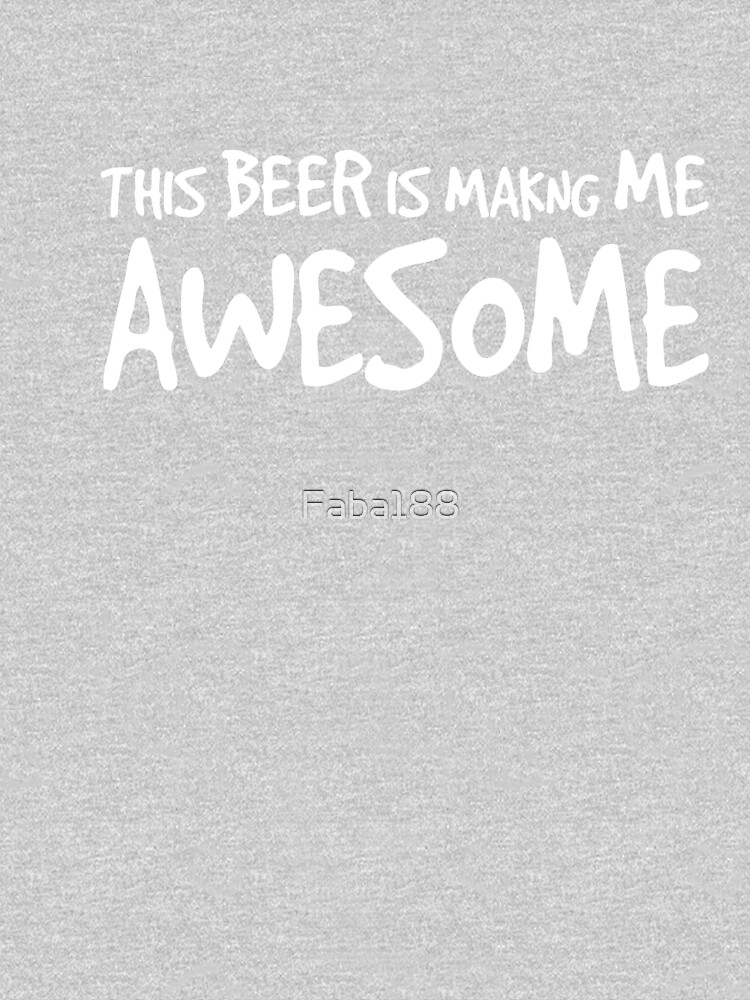 This beer is making me awesome by Faba188