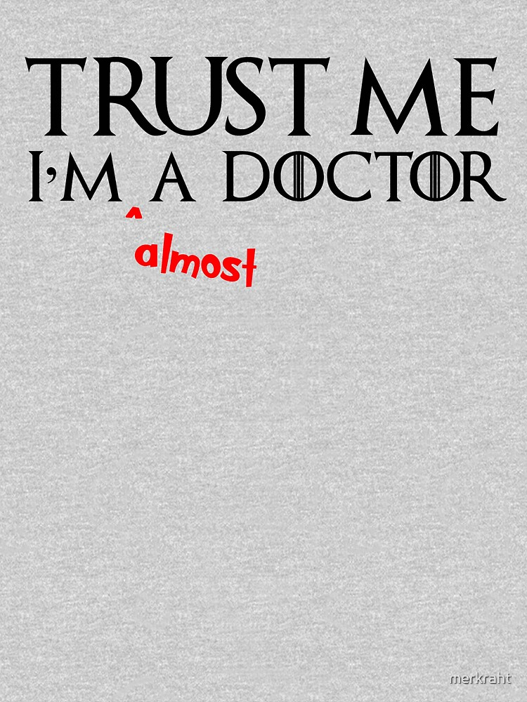 Medical Student Gifts in Med School & Graduation Presents - Trust Me I'm Almost a Doctor by merkraht