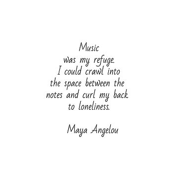 Music was my refuge -  Maya Angelou by IdeasForArtists