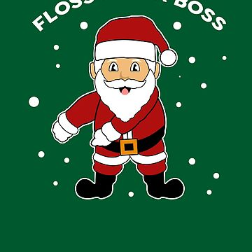 Floss Like A Boss Christmas | Xmas Santa Lovers Design Gift by melsens