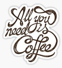 All You Need is Coffee - Black Sticker