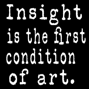 Insight is the first condition of art. by cnkna