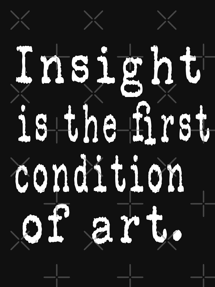 Einsicht ist die erste Bedingung der Kunst. von cnkna