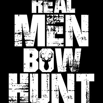 Real Men Bow Hunt, Bow Hunting, Hunting Gift by Designs4Less