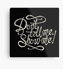 Don´t tell me show me - White Metal Print
