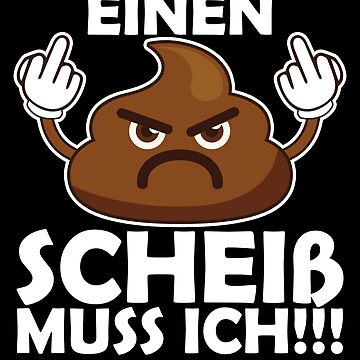 I have to shit !!! German by IchliebeT-Shirt
