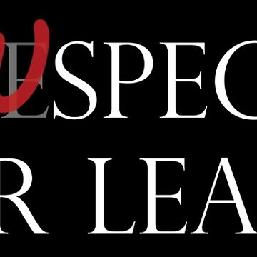 Respect - Suspect your leaders black by helpmepaymyrent