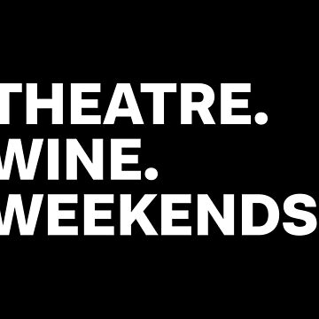 Theatre Wine Weekends by teesaurus