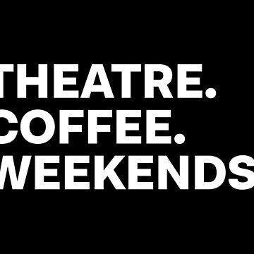 Theatre Coffee Weekends by teesaurus