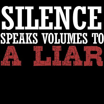 Silence Speaks Volumes To A Liar by jzelazny