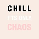 chill its only chaos  by vasarenar