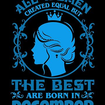All Women created Equal But The best Are Born In December (4) by KaylinArt