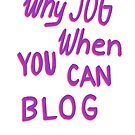 Why jog when you can blog  by vasarenar