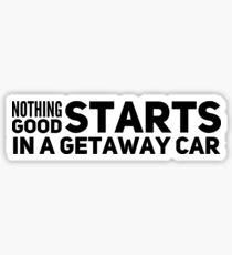 Nothing good starts in a getaway car | Taylor Swift | Getaway Car Sticker