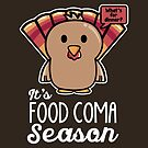 Thanksgiving Turkey It's Food Coma Season by fishbiscuit