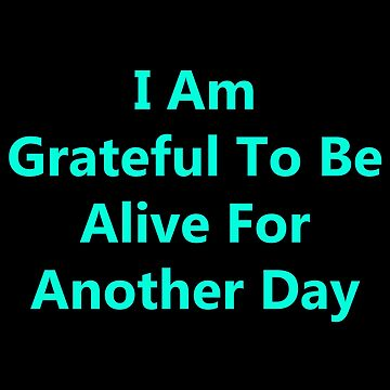 I Am Grateful (Quote) by TheImmortalKing