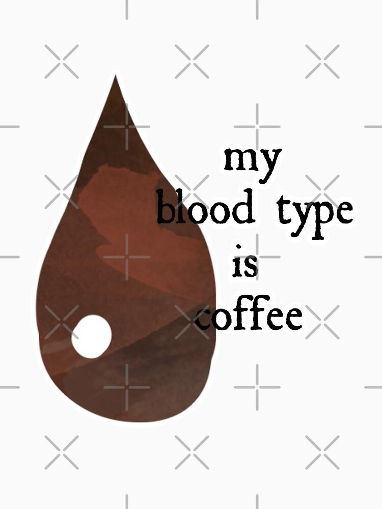 My Blood Type Is Coffee by raineofiris