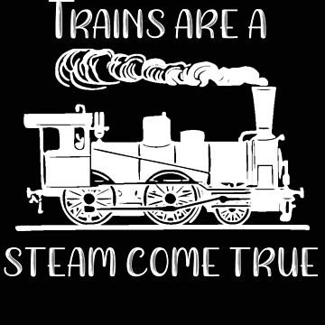Trains are a Steam Come True by stacyanne324