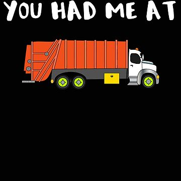Trash Truck You Had Me at Trash Truck Funny by stacyanne324