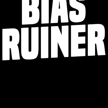 Bias Ruiner K-Pop T-Shirt Korea Boy Band Obsessed Fan by 14thFloor