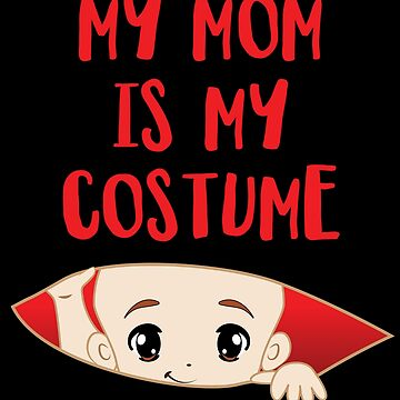 'My Mom is my Costume' Funny Halloween  Pregnant Gift by leyogi