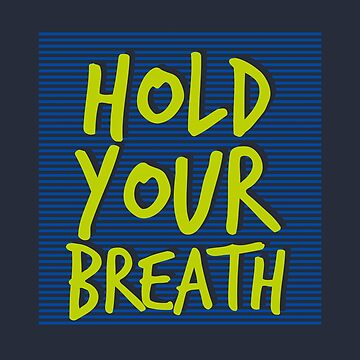 Hold Your Breath (v1) by BlueRockDesigns