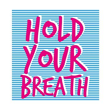 Hold Your Breath (v2) by BlueRockDesigns