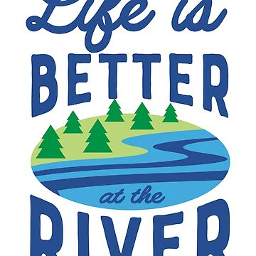 Life Is Better At The River by keepers