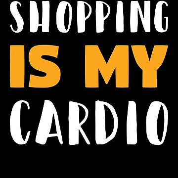 Funny Black Friday T-Shirt Gift Shopping Is My Cardio Tee by davdmark
