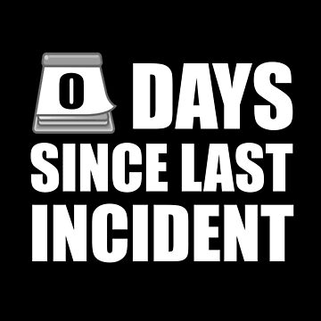 Zero Days Since Last Incident - Accident Prone T-Shirt by thevoice123