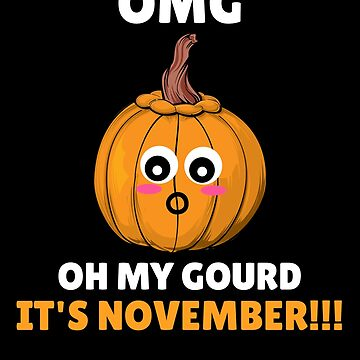 OMG! Oh My Gourd It's November Funny Gourd Pun by DogBoo