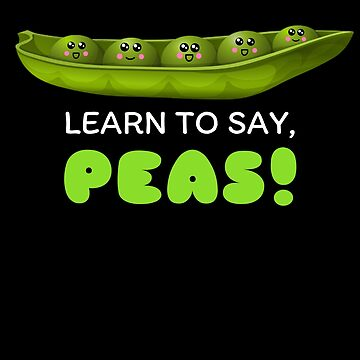 Learn To Say Peas Cute Pea Pun by DogBoo
