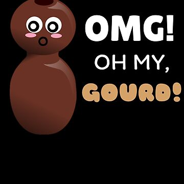 OMG Oh My Gourd Funny Gourd Pun by DogBoo