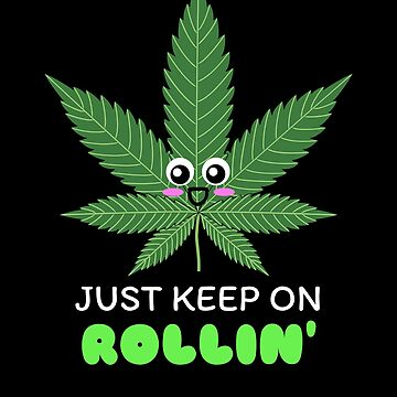 Just Keep On Rollin' Cute Weed Pun by DogBoo