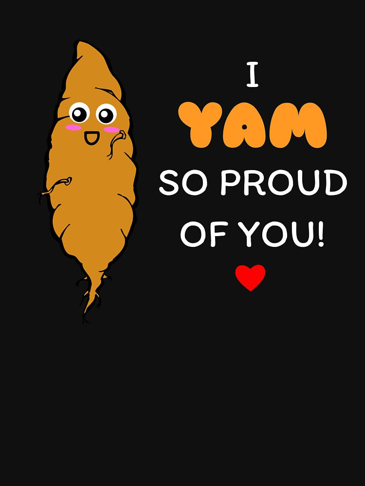 I Yam So Proud Of You Cute Yam Pun by DogBoo