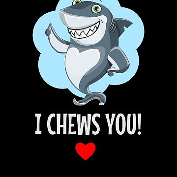 I Chews You Funny Shark Pun by DogBoo