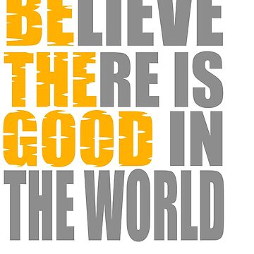 """Believe there is good in the world"" colorful creative double-meaning tee that's full of positivity by Customdesign200"