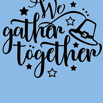 We Gather Together Style Thanksgiving Gift  by IvonDesign