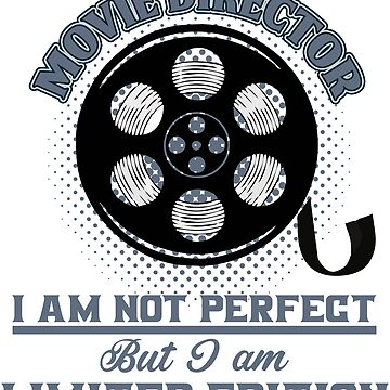 Director - Movie Director. I Am Not Perfect But I Am Limited Edition  by design2try