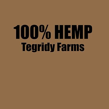 100% HEMP TEGRIDY FARMS PARODY FUN DESIGN FOR RANDY AND HIS FARM FAMILY FOR LIGHT SHIRTS by Iskybibblle