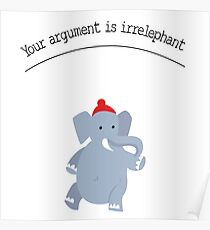 Your argument is irrelephant! Poster
