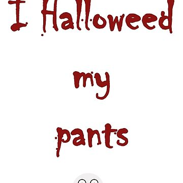 I Halloweed my pants! (Kids t-shirt version) by BeMyGoodTime