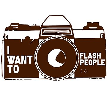 Photography - I Want To Flash People by design2try