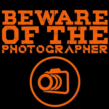 Photography - Beware Of The Photographer by design2try