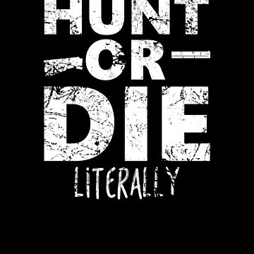 Hunt or Die Literally by hadicazvysavaca